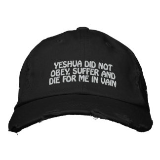 Yeshua Did Not Die For Me In Vain Hat (black)