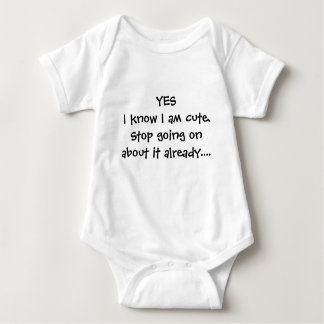 YESI know I am cute.Stop going on about it alre... Baby Bodysuit