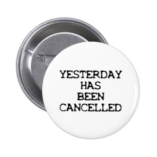 YESTERDAY HAS BEEN CANCELLED PINBACK BUTTONS