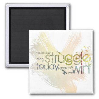 Yesterday I dared to struggle, today I dare to Win 2 Inch Square Magnet