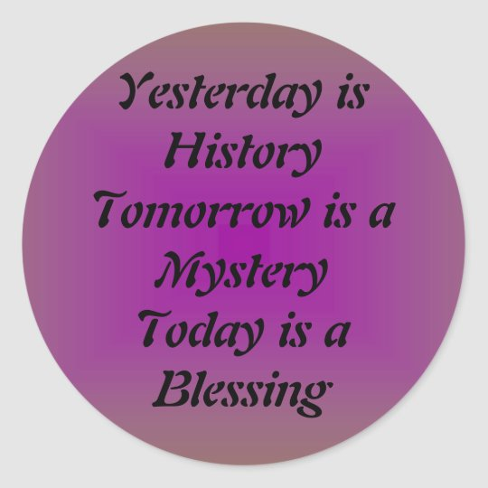 Yesterday is History Classic Round Sticker