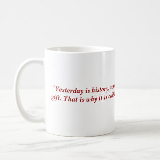 """""""Yesterday is history, tomorrow is a mystery, a... Classic White Coffee Mug"""