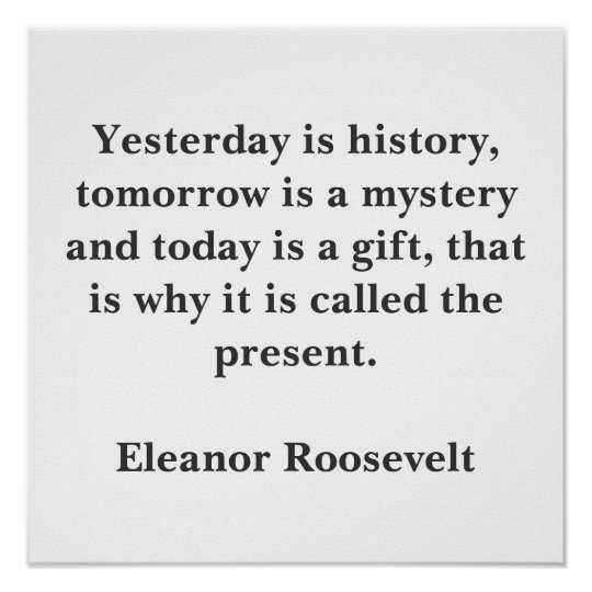 Yesterday is history, tomorrow is a mystery and... poster