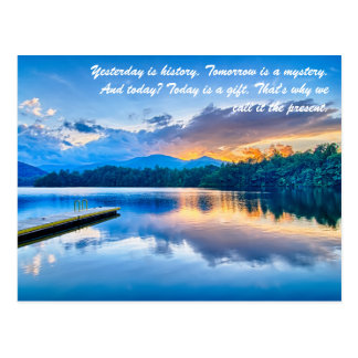 Yesterday is history. Tomorrow is a mystery. And t Postcard