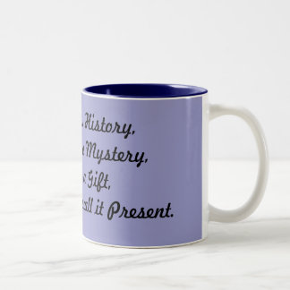 Yesterday is History,Tomorrow is a Mystery,Toda... Two-Tone Coffee Mug