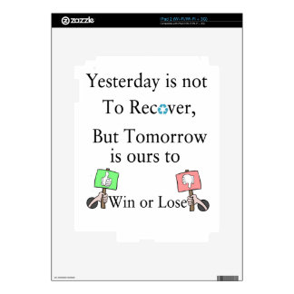 Yesterday is not ours to Recover, But Tomorrow is iPad 2 Skin