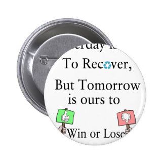 Yesterday is not ours to Recover, But Tomorrow is Pinback Button