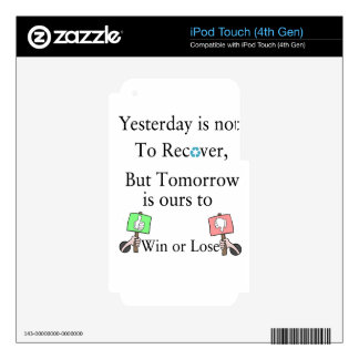 Yesterday is not ours to Recover, But Tomorrow is Skins For iPod Touch 4G