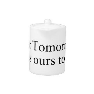 Yesterday is not ours to Recover, But Tomorrow is Teapot