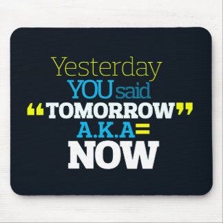 Yesterday YOU Said TOMORROW aka TODAY Inspiration Mouse Pads