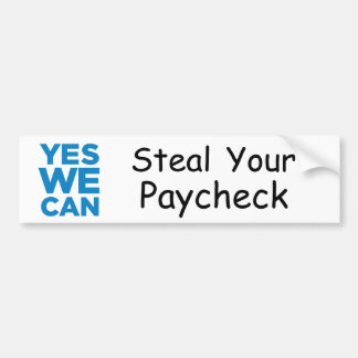 yeswecan, Steal Your Paycheck Bumper Sticker