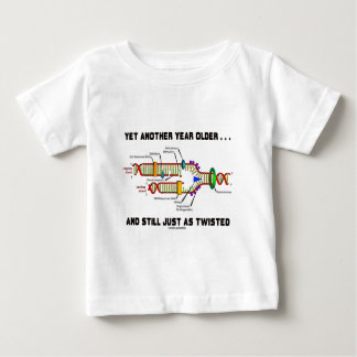 Yet Another Year Older Still Just As Twisted DNA Baby T-Shirt