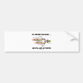 Yet Another Year Older Still Just As Twisted DNA Car Bumper Sticker