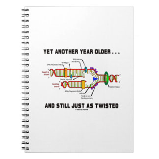 Yet Another Year Older Still Just As Twisted DNA Notebook
