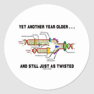 Yet Another Year Older Still Just As Twisted DNA Round Stickers