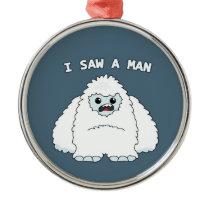 Yeti - I saw a man Metal Ornament