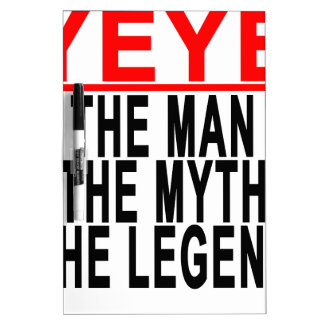 Yeye The Man The Myth The Legend Tees.png Dry-Erase Whiteboards
