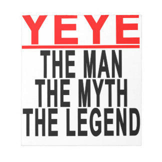 Yeye The Man The Myth The Legend Tees.png Notepad