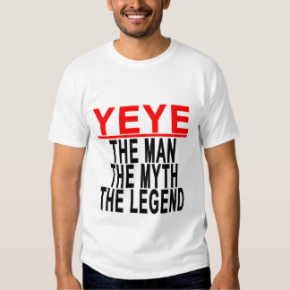 Yeye The Man The Myth The Legend Tees.png Shirt