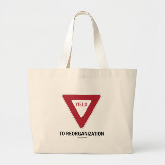 Yield (Sign) To Reorganization (Sign Humor) Large Tote Bag