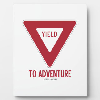 Yield To Adventure (Yield Sign) Plaque