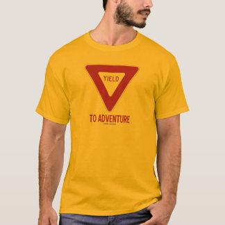 Yield To Adventure (Yield Sign) T-Shirt