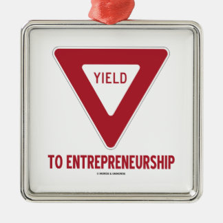 Yield To Entrepreneurship (Yield Sign) Metal Ornament