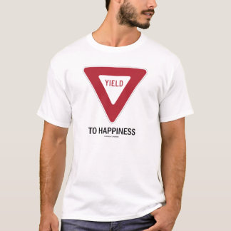 Yield To Happiness (Traffic Sign) T-Shirt