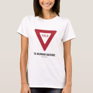 Yield To Human Nature (Transportation Yield Sign) T-Shirt