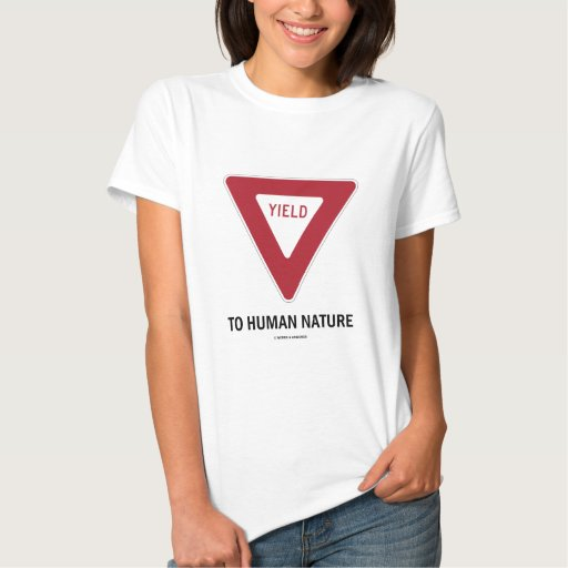 Yield To Human Nature (Transportation Yield Sign) T Shirts