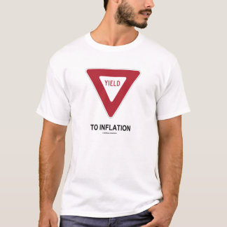 Yield To Inflation (Economics Humor Traffic Sign) T-Shirt