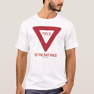 Yield To The Rat Race (Traffic Sign Humor) T-Shirt