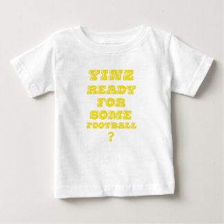 Yinz Ready For Some Football Baby T-Shirt