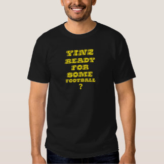 Yinz Ready For Some Football t-shirt