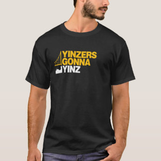 Yinzers Gonna Yinz on Black T-Shirt