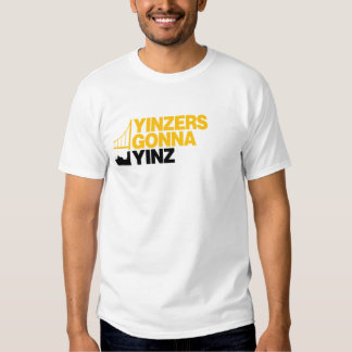 Yinzers Gonna Yinz on White T-shirt