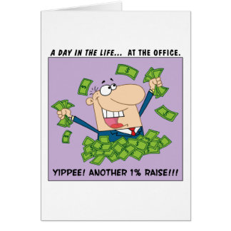 Yippee; I got another 1% raise this year! Cards