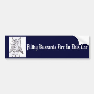yo 004, Filthy Buzzards Are In This Car Bumper Sticker