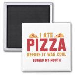 Yo comí la pizza antes de que fuera fresca imán cuadrado
