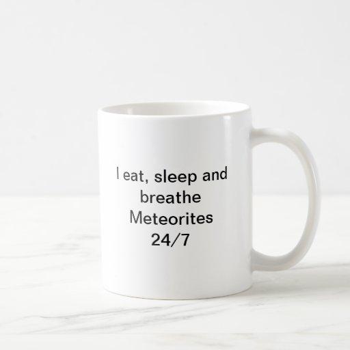 Yo como, duermo y respiro los meteoritos 24/7 taza
