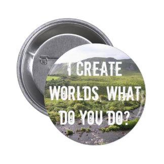 ¿Yo crea los mundos, qué usted hace? Botón Pin Redondo De 2 Pulgadas