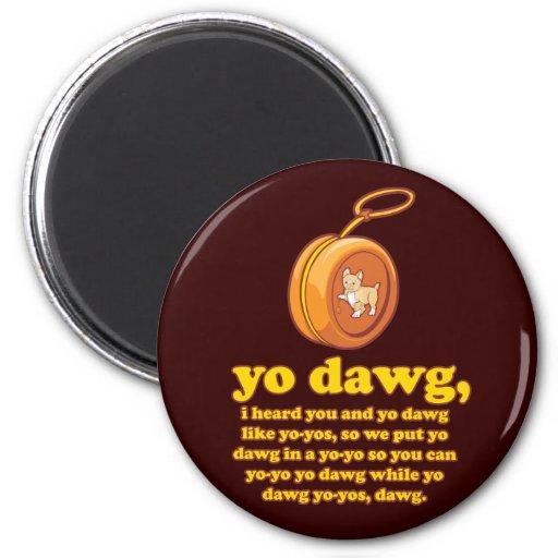 yo dawg, i heard you and yo dawg like yo-yos 2 inch round magnet