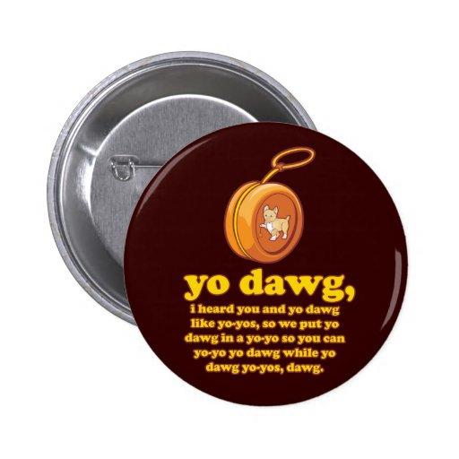 yo dawg, i heard you and yo dawg like yo-yos 2 inch round button