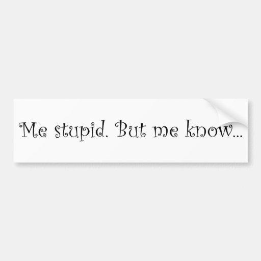 Yo estúpido. Pero sabe… Pegatina De Parachoque