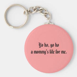 Yo ho, yo hoa mommy's life for me. basic round button keychain