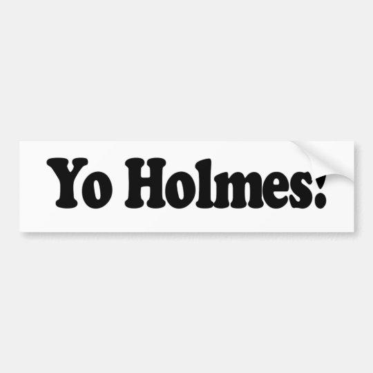Yo Holmes Bumper Sticker