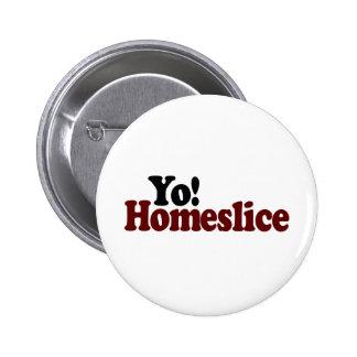 Yo Homeslice Pinback Button