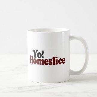 Yo Homeslice Coffee Mug