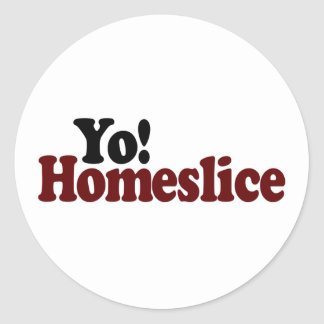 Yo Homeslice Round Sticker