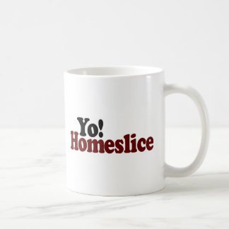 Yo Homeslice Taza